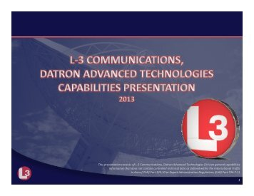 1 This presentation consists of L-3 Communications, Datron ...