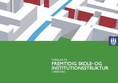 Bilag 1 Forslag til skole- og institutionsstruktur - Københavns ...