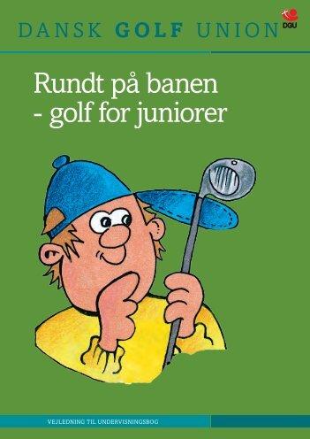 Rundt på banen - golf for juniorer - Dansk Golf Union