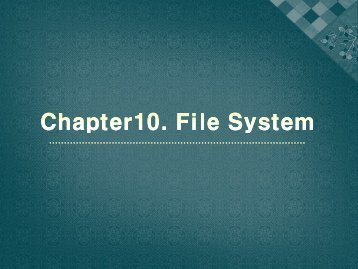 Chapter10. File System