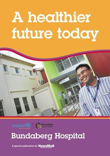 A Healthier Future Today: Bundaberg Hospital - Queensland Health