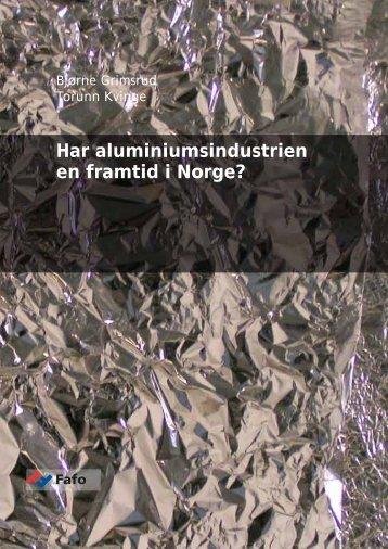 Har aluminiumsindustrien en framtid i Norge? - Fafo