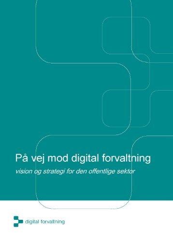 På vej mod digital forvaltning - vision og strategi for den offentlige ...
