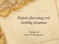 Digital aflevering ved skriftlig eksamen - Steen Toft Jørgensen