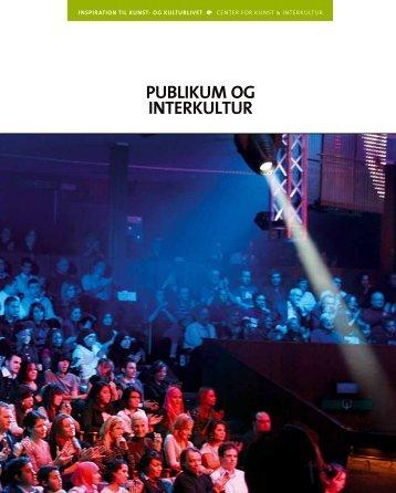 'Publikum og interkultur' [PDF, 76 sider] - Center for Kunst & Interkultur