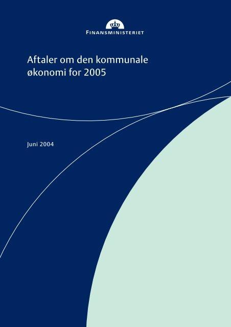 """""""Aftaler om den kommunale økonomi for 2005"""" i ... - Finansministeriet"""
