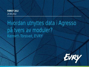 Hvordan utnyttes data i Agresso på tvers av moduler? - Evry