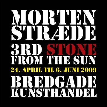 Morten Stræde: 3rd Stone from the Sun 24. april - 6. juni 2009