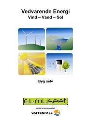 Vedvarende Energi Vind – Vand – Sol Byg selv - Energimuseet