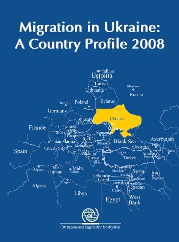Migration in Ukraine: A Country Profile 2008 - EU Neighbourhood ...