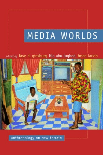 Media worlds : anthropology on new terrain - Monoskop