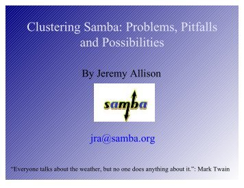 Clustering Samba: Problems, Pitfalls and ... - FTP site. - Samba
