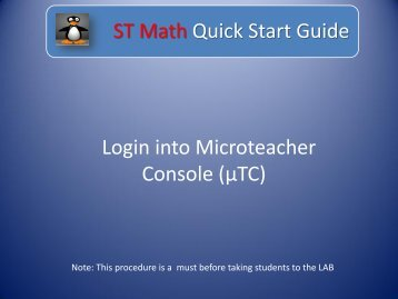 ST Math Quick Start Guide Login into Microteacher Console (µTC)