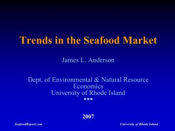 Trends in the Seafood Market James L. Anderson Dept ... - FTP-UNU