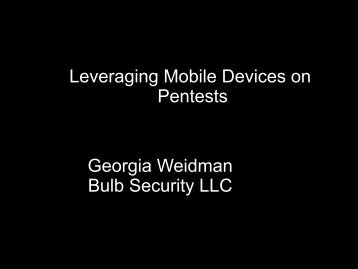 Leveraging Mobile Devices on Pentests Georgia Weidman ... - Proidea