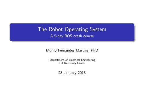 The Robot Operating System - A 5-day ROS crash course - Fei