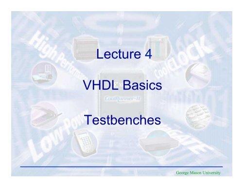 VHDL Basics Lecture 4 Testbenches - George Mason University