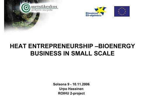 Heat enterprenurship - bioenergy business in small scale