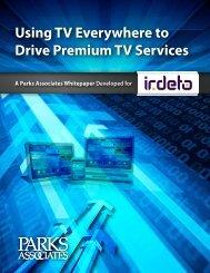 Using TV Everywhere to Drive Premium TV Services - Irdeto