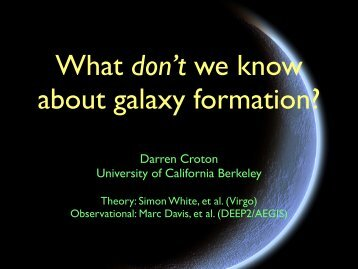 What *don't* we know about galaxy formation? - Berkeley ...