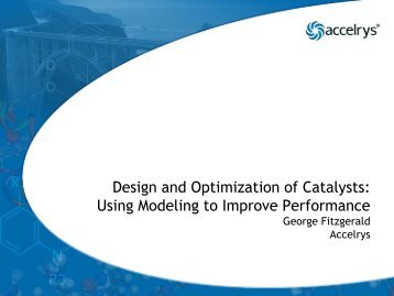 Design and Optimization of Catalysts: Using Modeling to ... - Accelrys