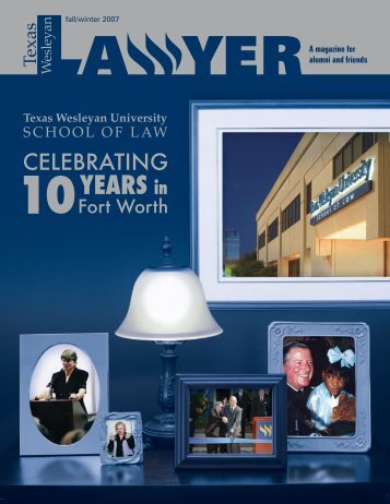 Celebrating 10 Years in Fort Worth - Texas Wesleyan School of Law ...