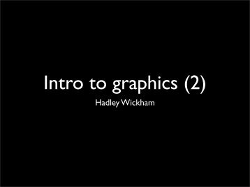 Introduction to graphics (2) - Hadley Wickham