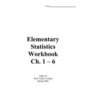 Elementary Statistics Workbook Ch. 1 – 6 - West Valley College