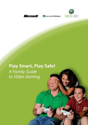 Play Smart, Play Safe! A Family Guide to Video Gaming - Xbox.com