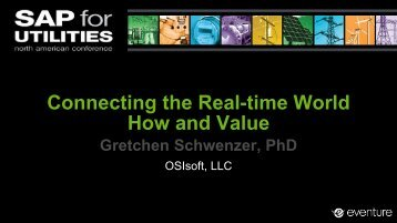 Connecting the Real-time World How and Value Gretchen ... - OSIsoft