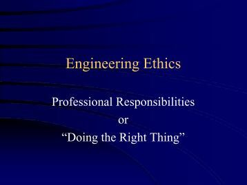 the ethics of engineering Cost reduction is the obvious and preeminent reason viewpoint: offshoring  and the local ethics of engineering by dr joel l cuello, pennsylvania beta '89.