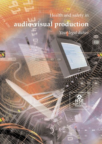 Health and safety in audio-visual production. Your legal duties - HSE