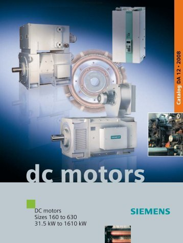 DC motors Sizes 160 to 630 31.5 kW to 1610 kW - Siemens