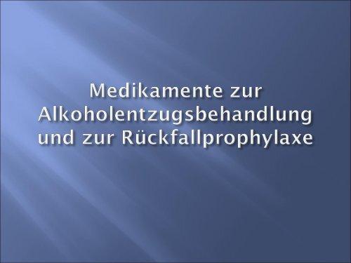 Medikamente zur Alkoholentzugsbehandlung und Rückfallprophylaxe