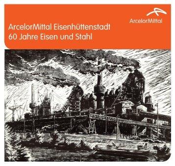 60 Jahre Eisen und Stahl - Arcelormittal Eisenhüttenstadt Gmbh