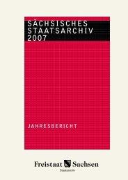 20 SÄCHSISCHES STAATSARCHIV 2007 - Freistaat Sachsen