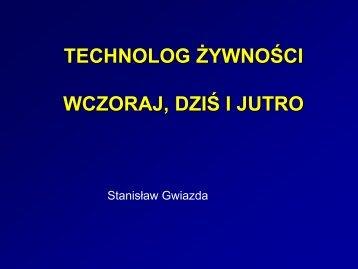 Stanisław Gwiazda Technolog wczoraj i dziś - Wydział Nauk o ...