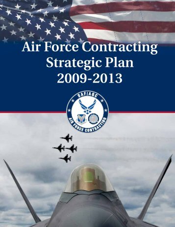 Air Force Contracting Strategic Plan 2009-2013 - Air Force Acquisition