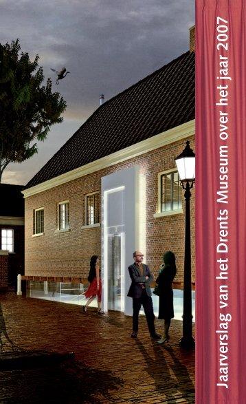 Jaarverslag 2007 Drents Museum - Provincie Drenthe