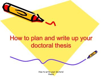 How to plan and write up your doctoral thesis