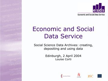 Social Science Data Archives: creating, depositing and ... - ESDS