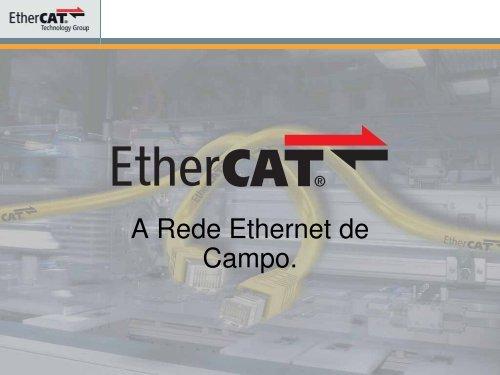 EtherCAT - A Rede Ethernet de Campo.