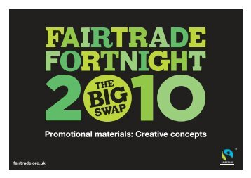 Promotional materials: Creative concepts - The Fairtrade Foundation