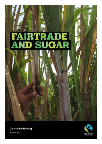 Fairtrade and sugar - 2013 - The Fairtrade Foundation