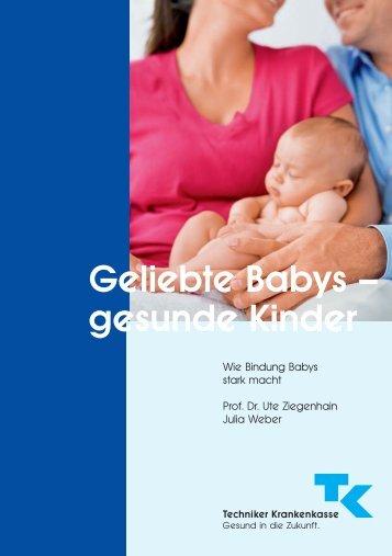 Geliebte Babys - gesunde Kinder. Wie Bindung Babys stark macht