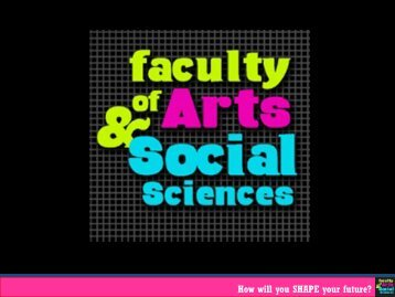 How will you SHAPE your future? - Faculty of Arts and Social Sciences