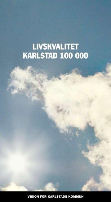 Livskvalitet Karlstad 100 000 - broschyr (749kB) - Karlstads kommun
