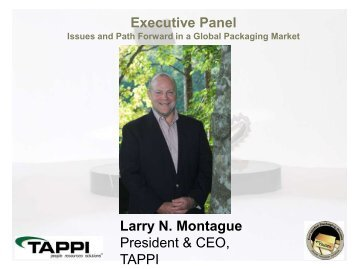 Executive Panel Larry N. Montague President & CEO, TAPPI