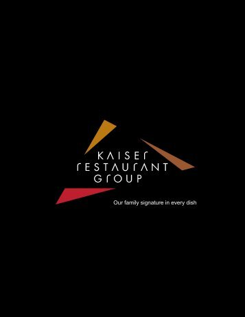 Our family signature in every dish - Kaiser Restaurant Group