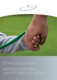 et nyt socialtilsyn bedre kvalitet for udsatte børn og voksne